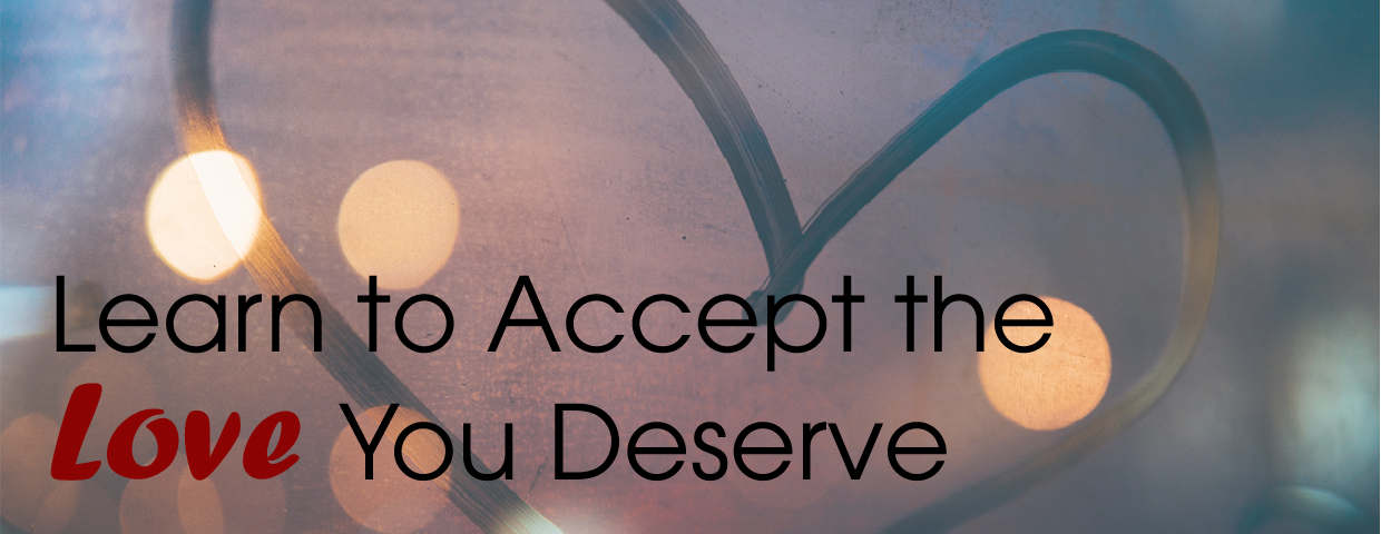 Learn to Accept the Love you Deserve